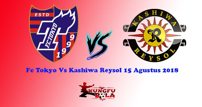 Fc Tokyo Vs Kashiwa Reysol 15 Agustus 2018