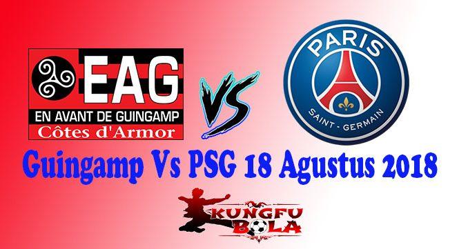 Guingamp Vs PSG 18 Agustus 2018