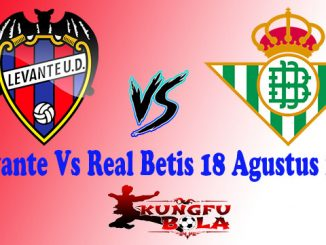 Levante Vs Real Betis 18 Agustus 2018