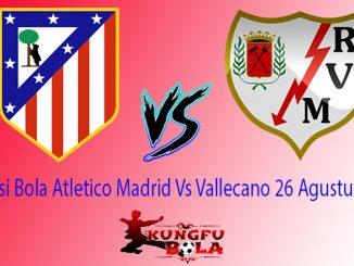 Prediksi Bola Atletico Madrid Vs Vallecano 26 Agustus 2018
