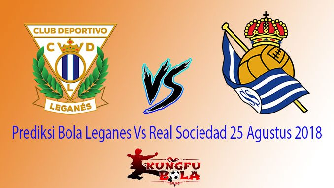 Prediksi Bola Leganes Vs Real Sociedad 25 Agustus 2018