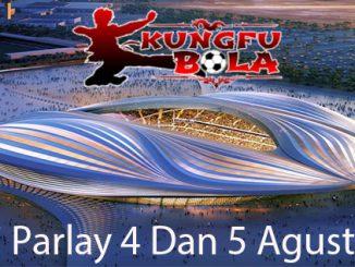 Prediksi Bola Parlay 4 Dan 5 Agustus 2018