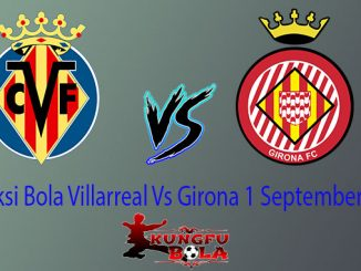 Prediksi Bola Villarreal Vs Girona 1 September 2018