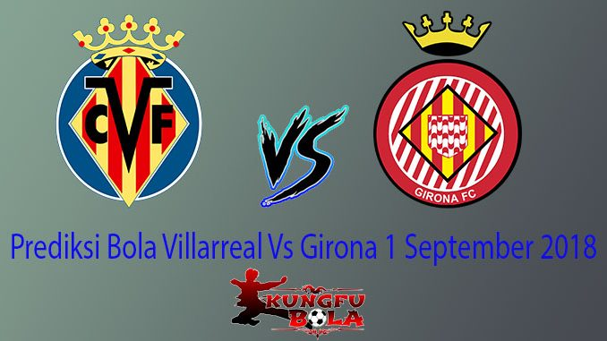 Prediksi Bola Villarreal Vs Girona 1 September 2018