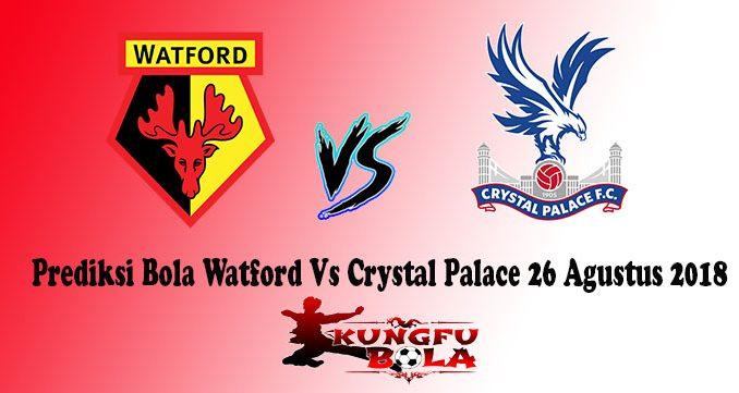 Prediksi Bola Watford Vs Crystal Palace 26 Agustus 2018
