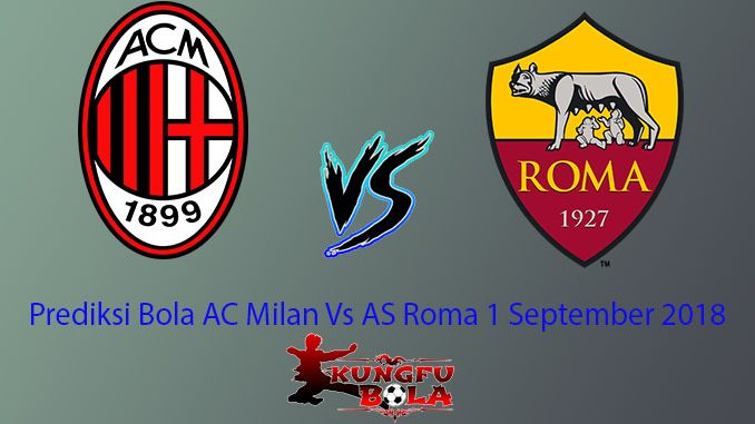 Prediksi Bola AC Milan Vs AS Roma 1 September 2018