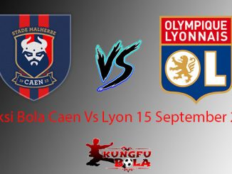 Prediksi Bola Caen Vs Lyon 15 September 2018