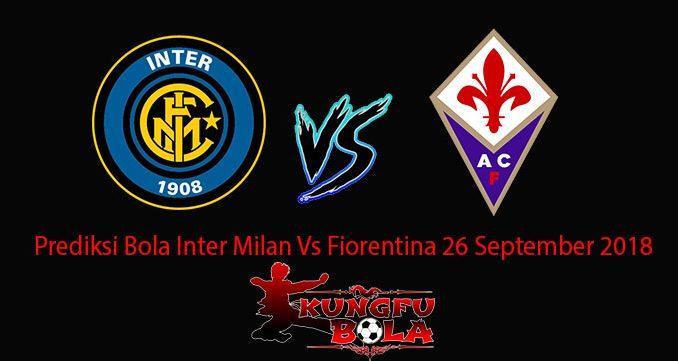 Prediksi Bola Inter Milan Vs Fiorentina 26 September 2018