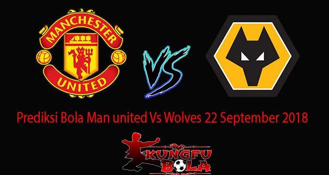 Prediksi Bola Man united Vs Wolves 22 September 2018