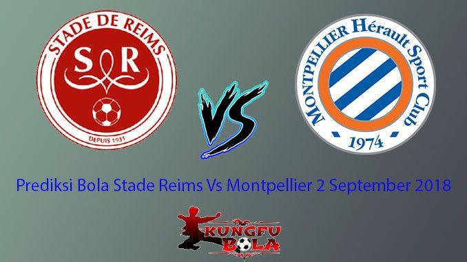 Prediksi Bola Stade Reims Vs Montpellier 2 September 2018