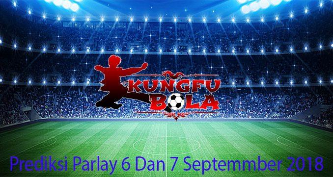Prediksi Parlay 6 Dan 7 September 2018