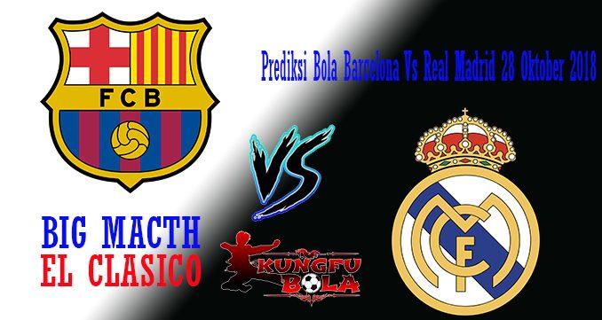 Prediksi Bola Barcelona Vs Real Madrid 28 Oktober 2018
