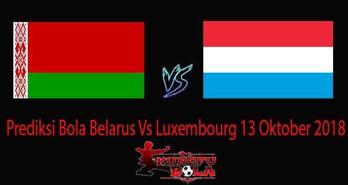 Prediksi Bola Belarus Vs Luxembourg 13 Oktober 2018
