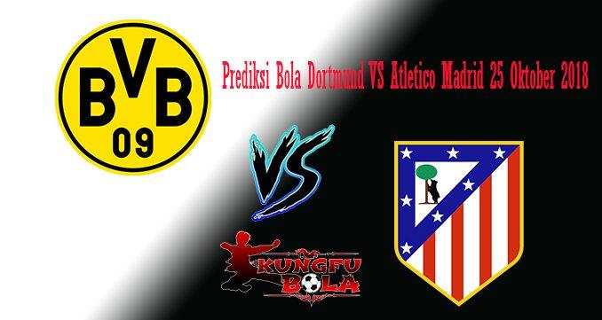Prediksi Bola Dortmund VS Atletico Madrid 25 Oktober 2018