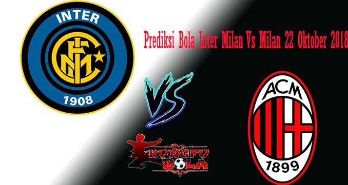 Prediksi Bola Inter Milan Vs Milan 22 Oktober 2018