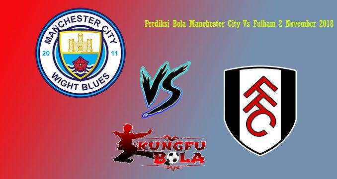 Prediksi Bola Manchester City Vs Fulham 2 November 2018