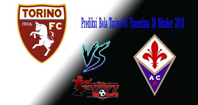 Prediksi Bola Torino Vs Fiorentina 28 Oktober 2018