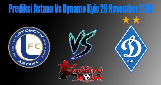 Prediksi Astana Vs Dynamo Kyiv 29 November 2018
