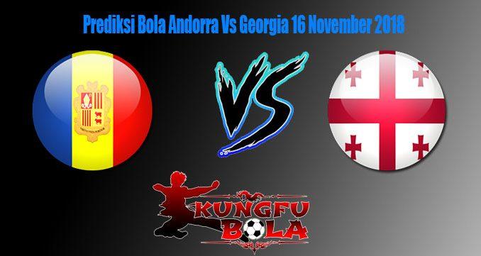 Prediksi Bola Andorra Vs Georgia 16 November 2018