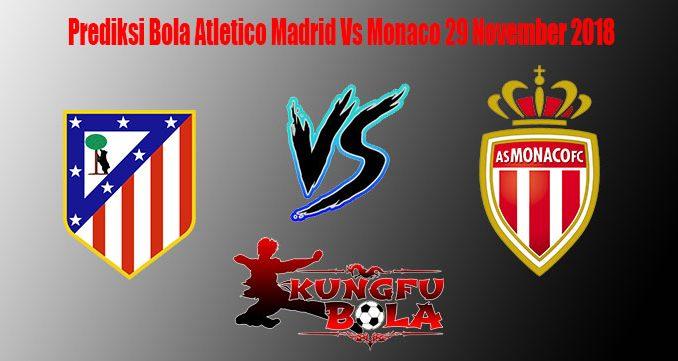 Prediksi Bola Atletico Madrid Vs Monaco 29 November 2018