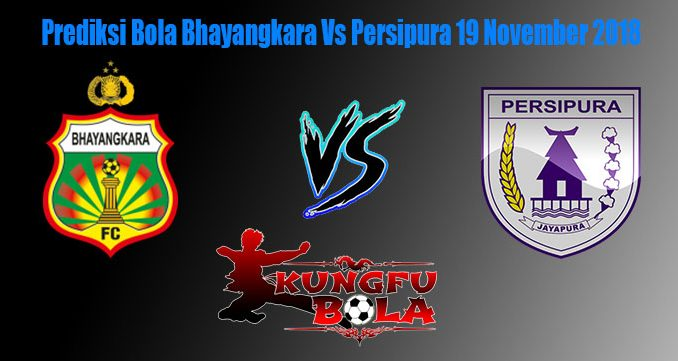 Prediksi Bola Bhayangkara Vs Persipura 19 November 2018