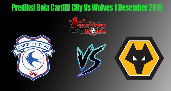 Prediksi Bola Cardiff City Vs Wolves 1 Desember 2018