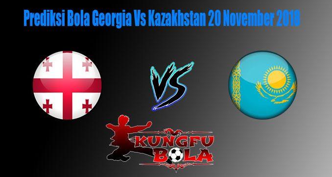 Prediksi Bola Georgia Vs Kazakhstan 20 November 2018