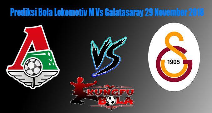 Prediksi Bola Lokomotiv M Vs Galatasaray 29 November 2018