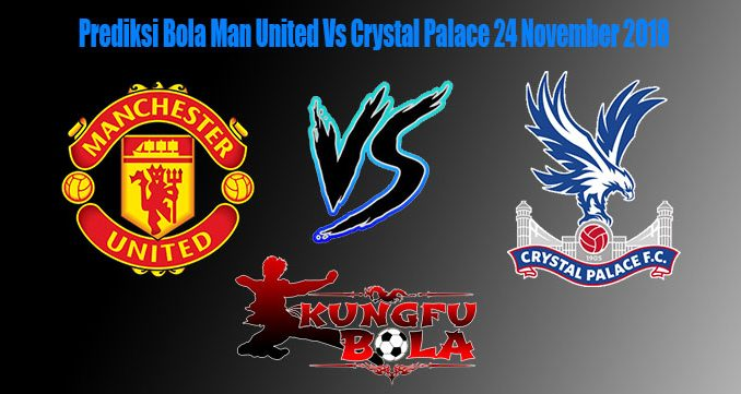 Prediksi Bola Man United Vs Crystal Palace 24 November 2018