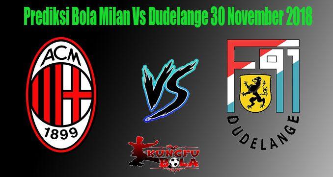 Prediksi Bola Milan Vs Dudelange 30 November 2018