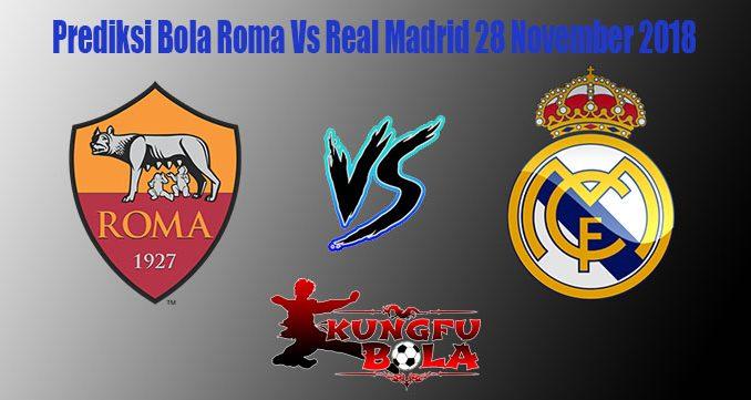 Prediksi Bola Roma Vs Real Madrid 28 November 2018