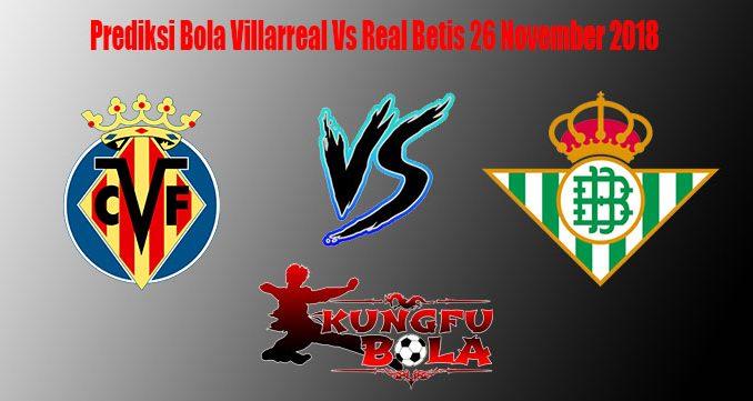 Prediksi Bola Villarreal Vs Real Betis 26 November 2018
