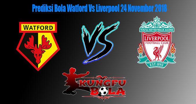 Prediksi Bola Watford Vs Liverpool 24 November 2018