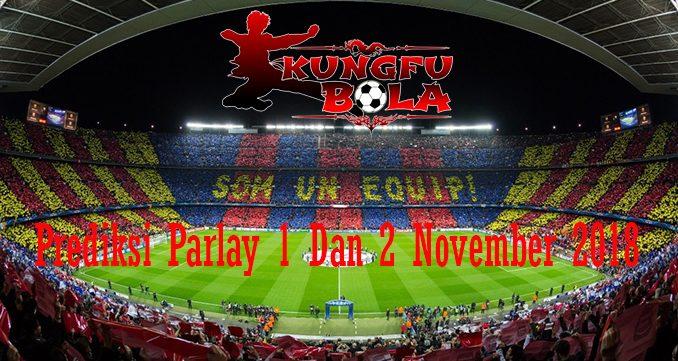 Prediksi Parlay 1 Dan 2 November 2018