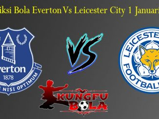 Prediksi Bola Everton Vs Leicester City 1 Januari 2019