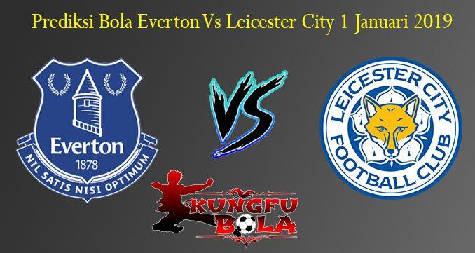 Prediksi Bola Everton Vs Leicester City 1 Januari 2019