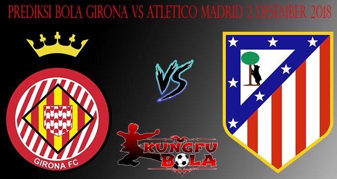 Prediksi Bola Girona Vs Atletico Madrid 2 Desember 2018