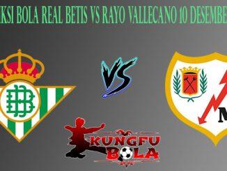 Prediksi Bola Real Betis Vs Rayo Vallecano 10 Desember 2018