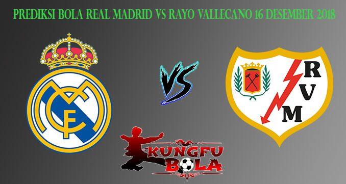 Prediksi Bola Real Madrid Vs Rayo Vallecano 16 Desember 2018