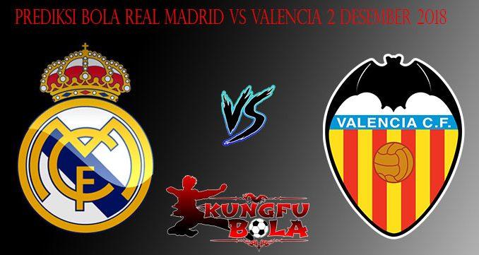 Prediksi Bola Real Madrid Vs Valencia 2 Desember 2018