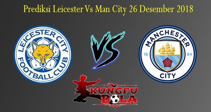 Prediksi Leicester Vs Man City 26 Desember 2018