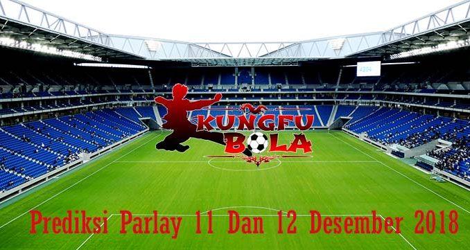 Prediksi Parlay 11 Dan 12 Desember 2018