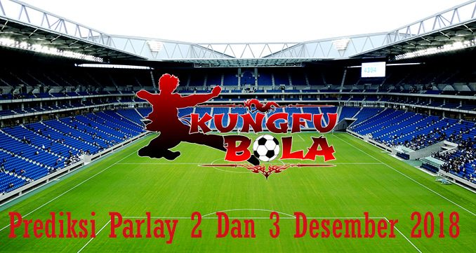 Prediksi Parlay 2 Dan 3 Desember 2018