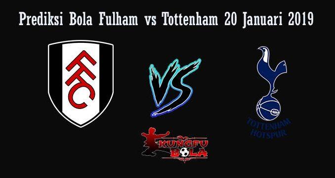 Prediksi Bola Fulham vs Tottenham 20 Januari 2019