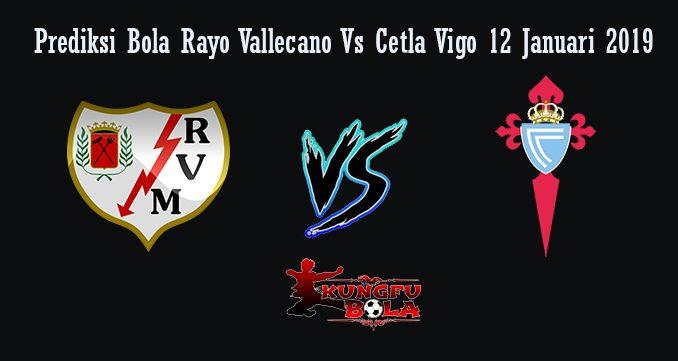 Prediksi Bola Rayo Vallecano Vs Cetla Vigo 12 Januari 2019