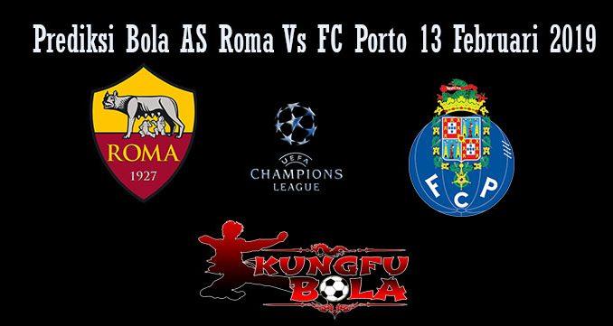 Prediksi Bola AS Roma Vs FC Porto 13 Februari 2019