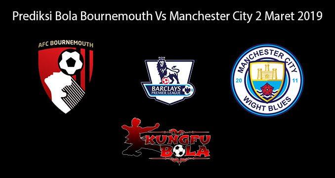 Prediksi Bola Bournemouth Vs Manchester City 2 Maret 2019