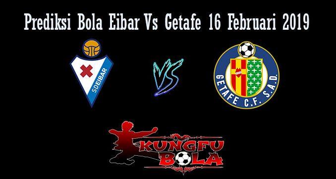 Prediksi Bola Eibar Vs Getafe 16 Februari 2019
