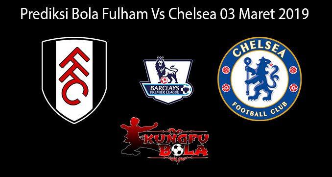 Prediksi Bola Fulham Vs Chelsea 03 Maret 2019