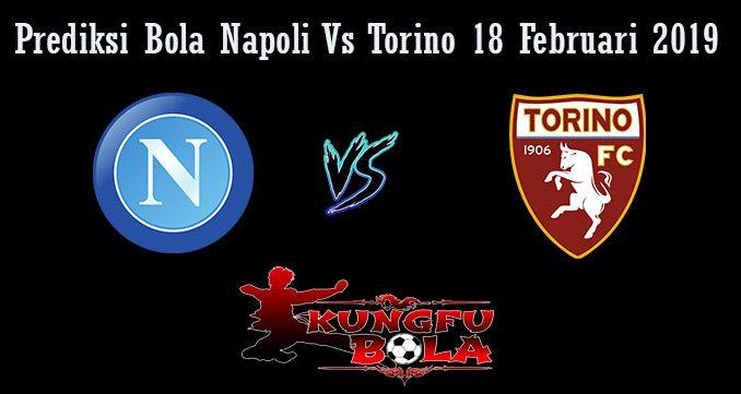 Prediksi Bola Napoli Vs Torino 18 Februari 2019